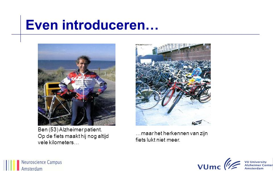 Even introduceren… Ben (53) Alzheimer patient.