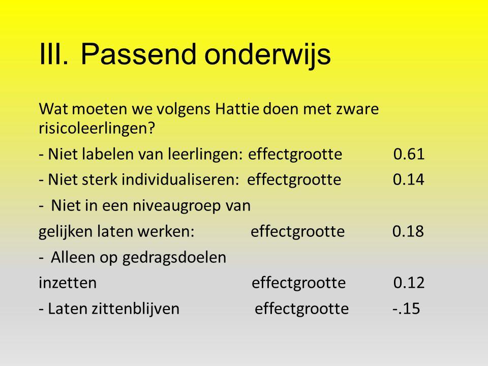 III. Passend onderwijs Wat moeten we volgens Hattie doen met zware risicoleerlingen - Niet labelen van leerlingen: effectgrootte 0.61.