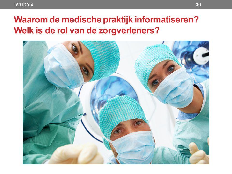 18/11/2014 Waarom de medische praktijk informatiseren Welk is de rol van de zorgverleners