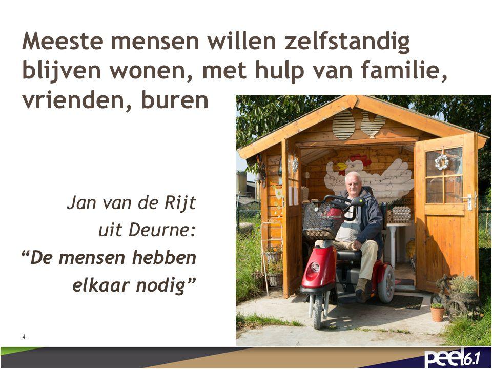 Meeste mensen willen zelfstandig blijven wonen, met hulp van familie, vrienden, buren