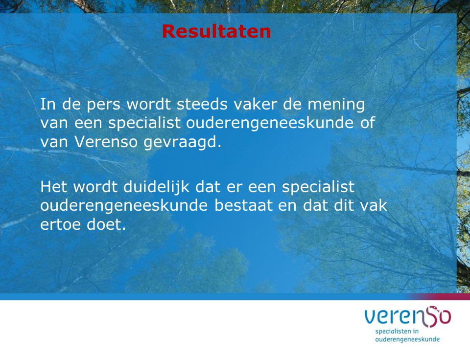 Resultaten In de pers wordt steeds vaker de mening van een specialist ouderengeneeskunde of van Verenso gevraagd.