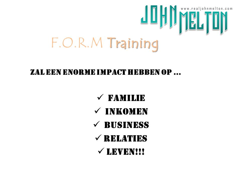 F.O.R.M Training Familie Inkomen BUSINESS Relaties Leven!!!