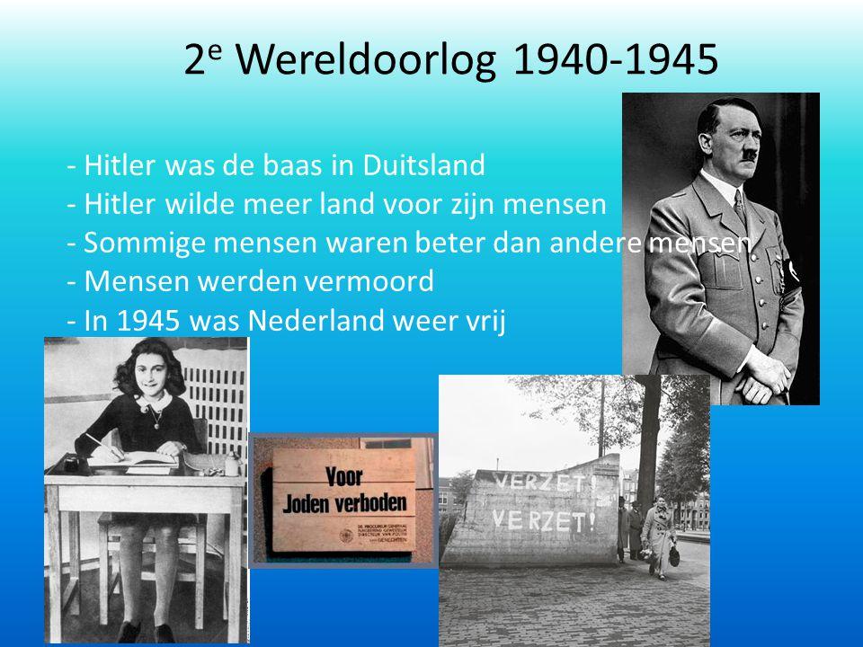 2e Wereldoorlog 1940-1945 Hitler was de baas in Duitsland