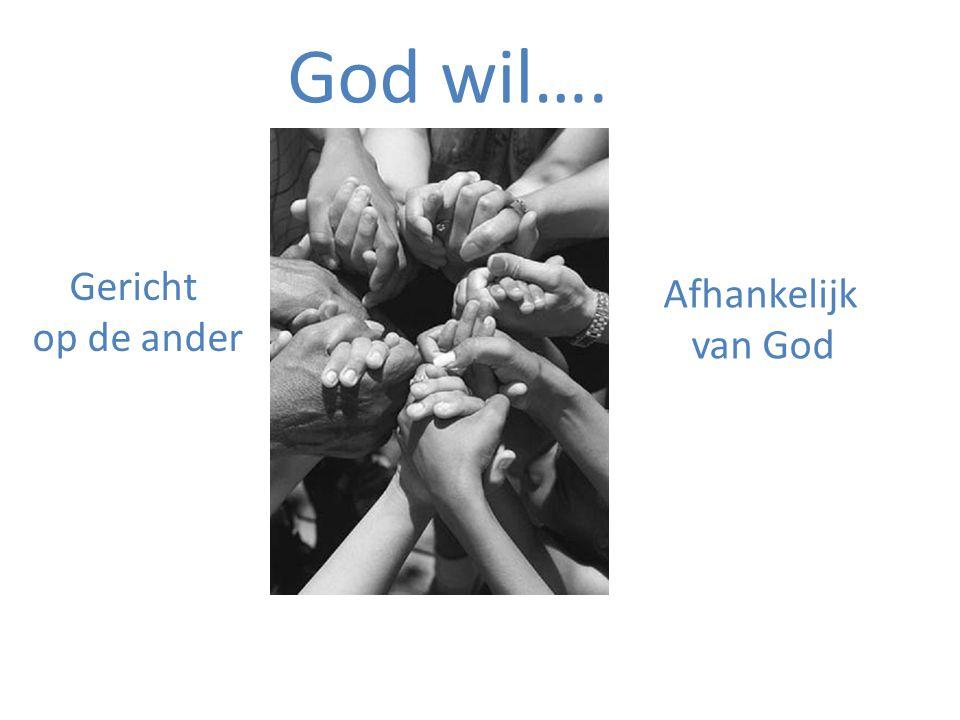 God wil…. Gericht Afhankelijk op de ander van God