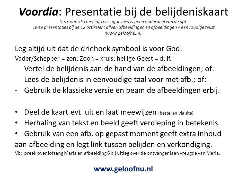 Voordia: Presentatie bij de belijdeniskaart Deze voordia met info en suggesties is geen onderdeel van de ppt. Twee presentaties bij de 12 artikelen: alleen afbeeldingen en afbeeldingen + eenvoudige tekst (www.geloofnu.nl).