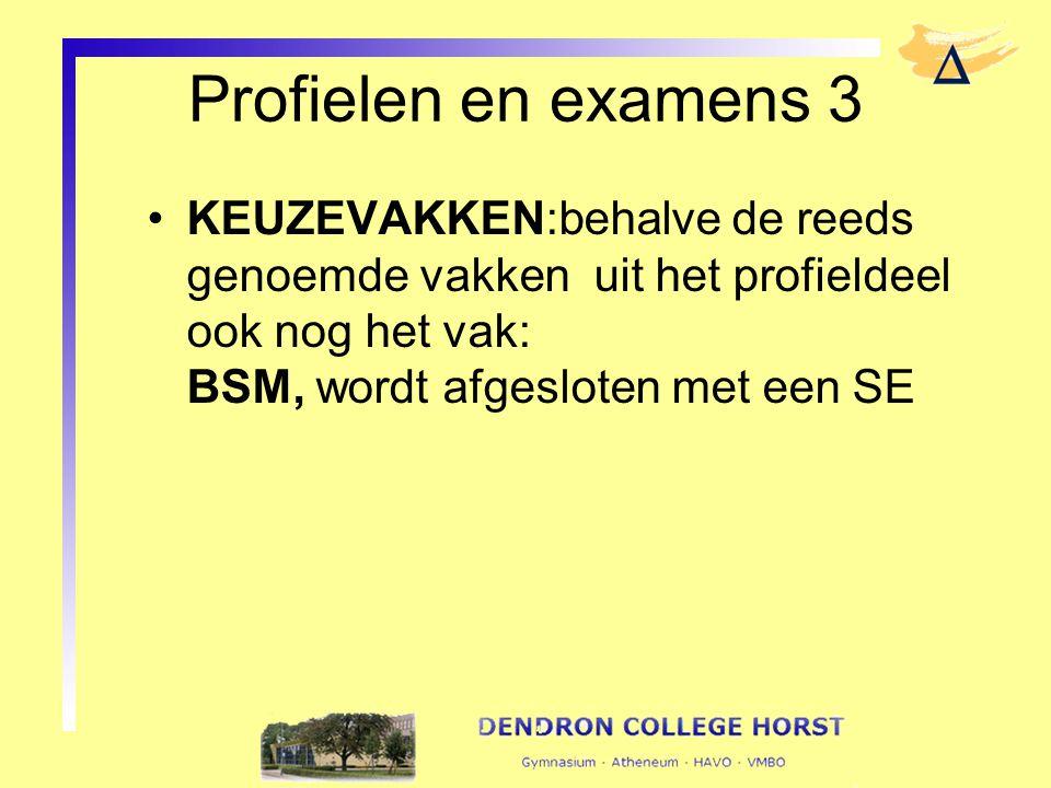 Profielen en examens 3 KEUZEVAKKEN:behalve de reeds genoemde vakken uit het profieldeel ook nog het vak: BSM, wordt afgesloten met een SE.