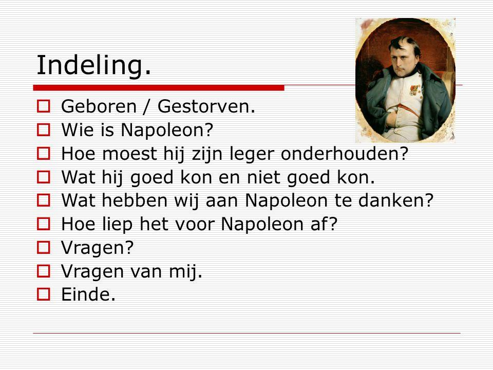 Indeling. Geboren / Gestorven. Wie is Napoleon