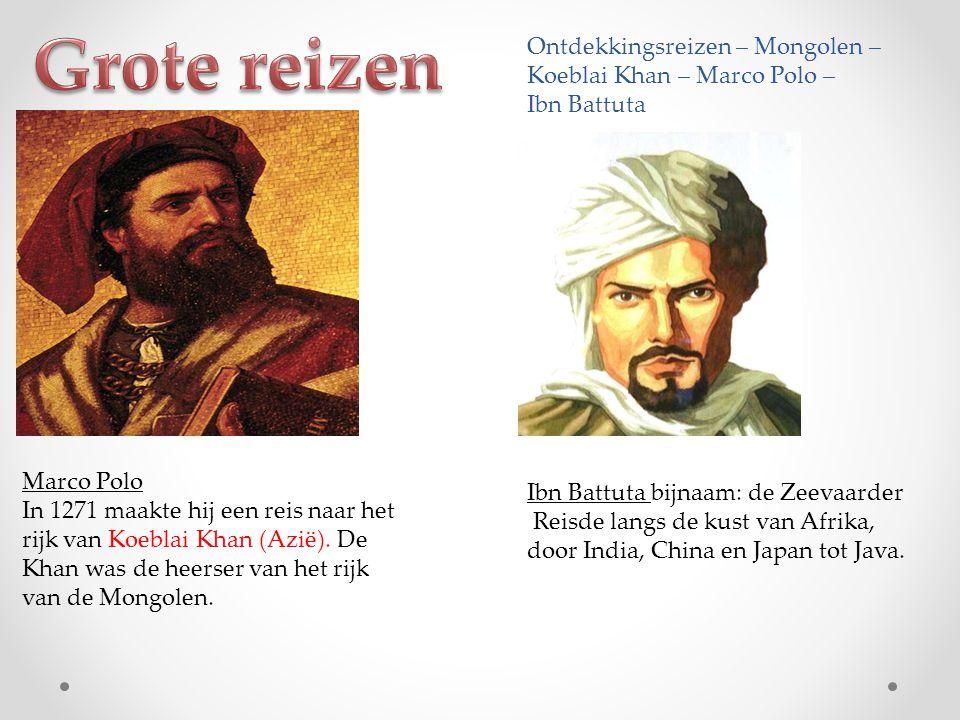 Grote reizen Ontdekkingsreizen – Mongolen – Koeblai Khan – Marco Polo – Ibn Battuta. Marco Polo.