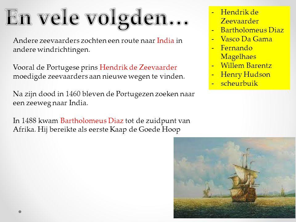 En vele volgden… Hendrik de Zeevaarder Bartholomeus Diaz Vasco Da Gama