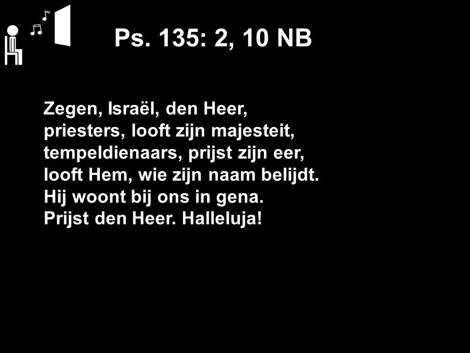 Ps. 135: 2, 10 NB Zegen, Israël, den Heer,