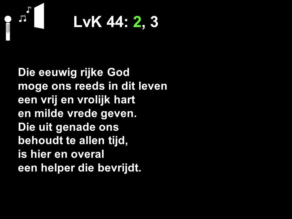 LvK 44: 2, 3 Die eeuwig rijke God moge ons reeds in dit leven