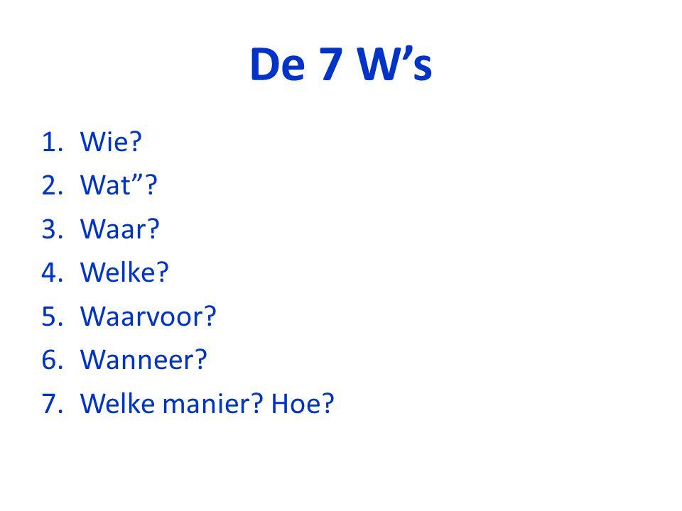 De 7 W's Wie Wat Waar Welke Waarvoor Wanneer Welke manier Hoe