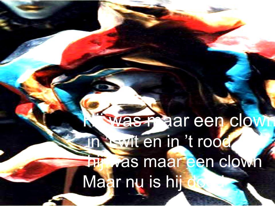 Hij was maar een clown in 't wit en in 't rood hij was maar een clown