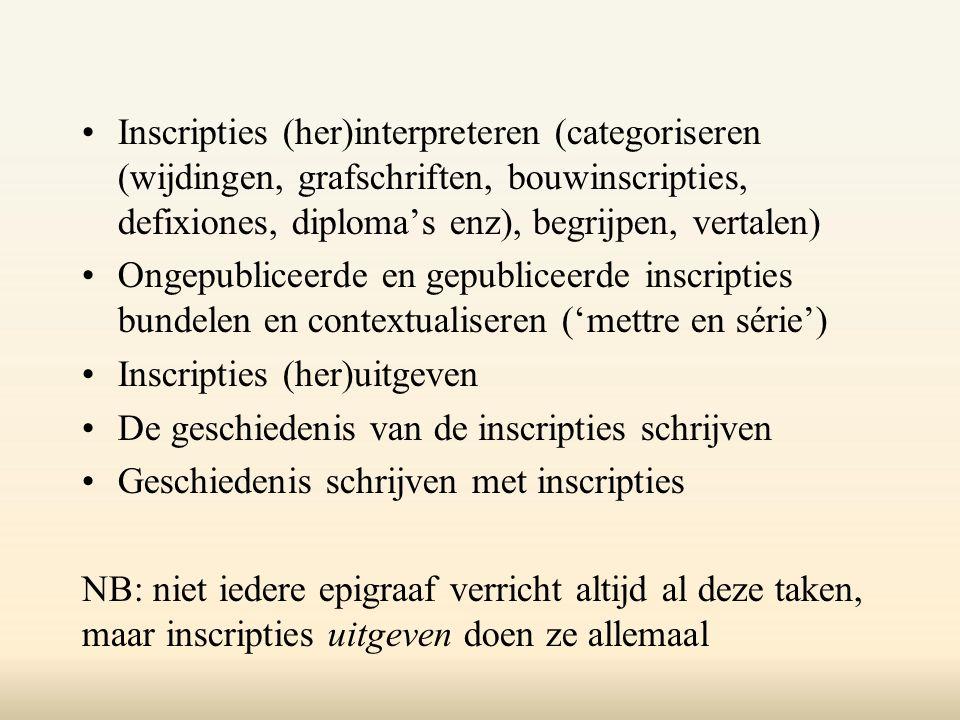 Inscripties (her)interpreteren (categoriseren (wijdingen, grafschriften, bouwinscripties, defixiones, diploma's enz), begrijpen, vertalen)