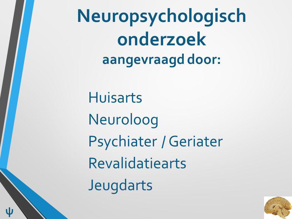 Neuropsychologisch onderzoek aangevraagd door: