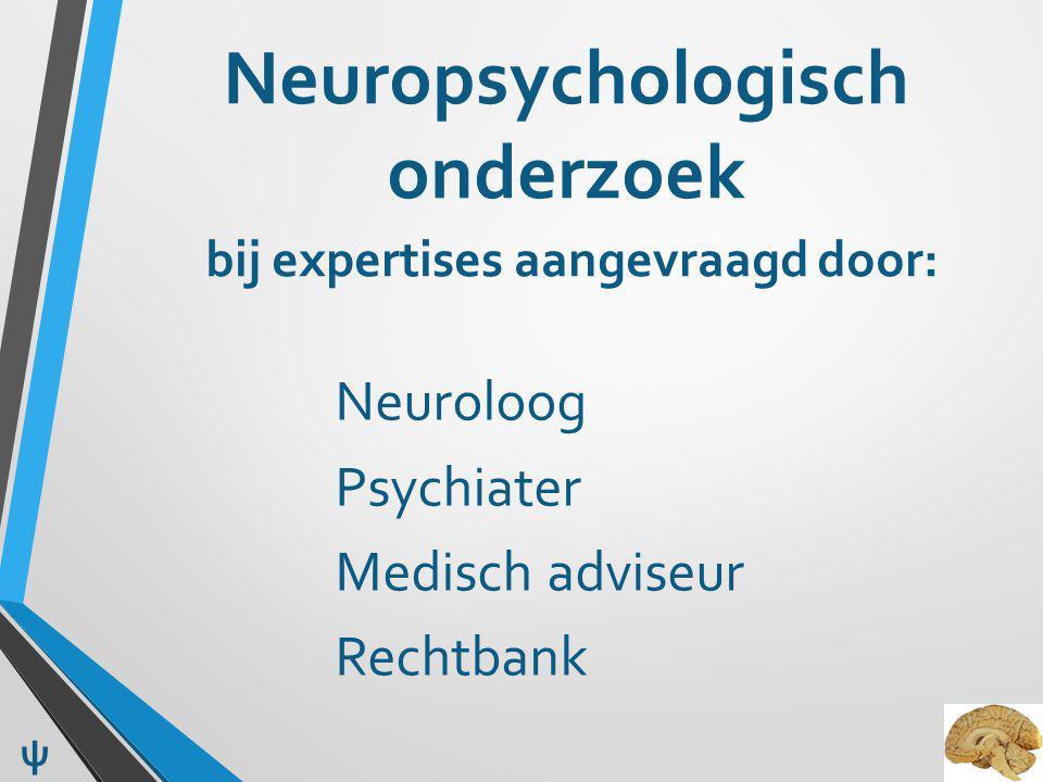 Neuropsychologisch onderzoek bij expertises aangevraagd door: