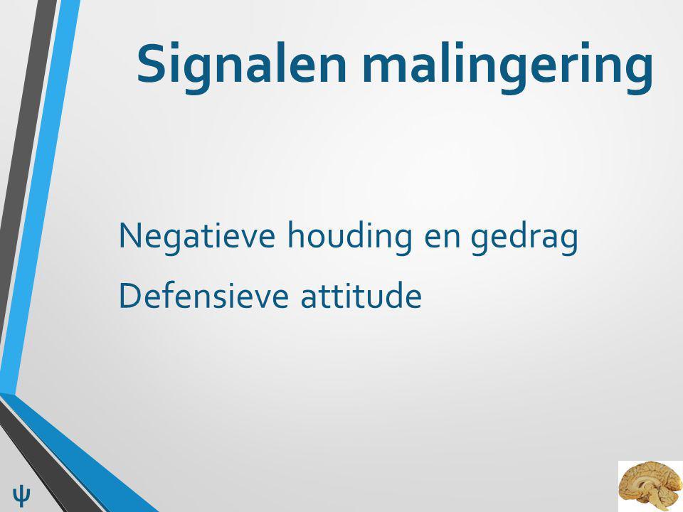 Signalen malingering Negatieve houding en gedrag Defensieve attitude ψ