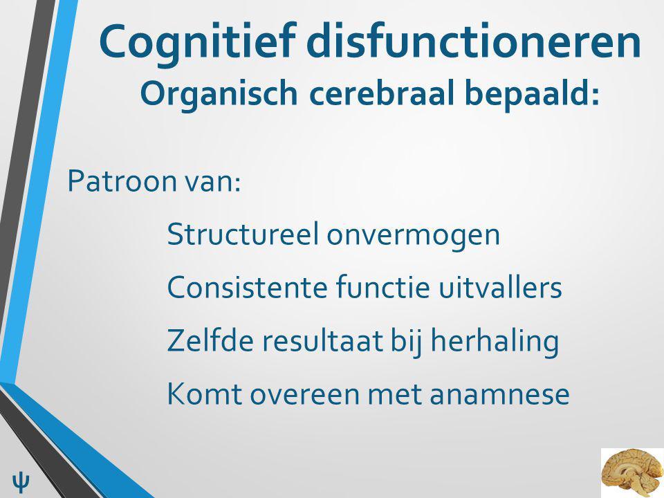 Cognitief disfunctioneren Organisch cerebraal bepaald: