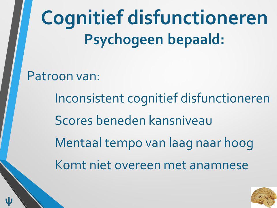 Cognitief disfunctioneren Psychogeen bepaald: