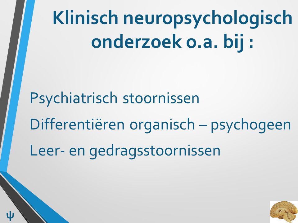 Klinisch neuropsychologisch onderzoek o.a. bij :