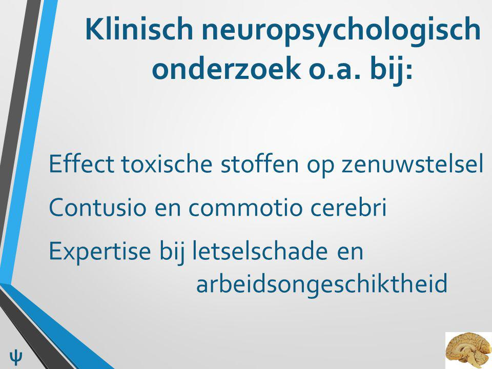 Klinisch neuropsychologisch onderzoek o.a. bij: