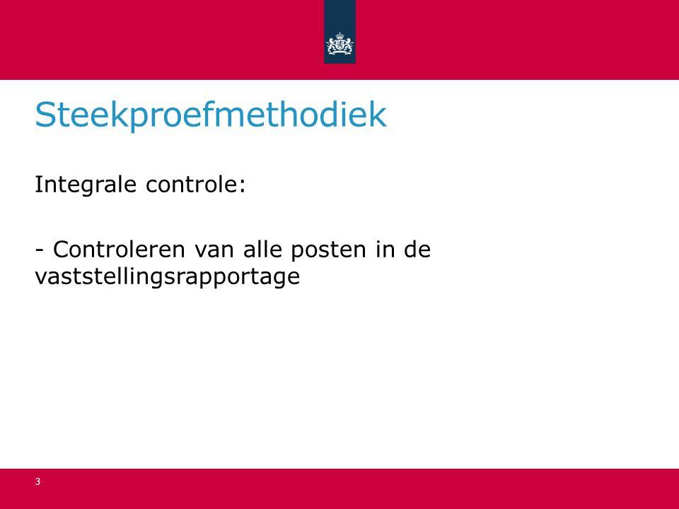 Steekproefmethodiek Integrale controle: - Controleren van alle posten in de vaststellingsrapportage
