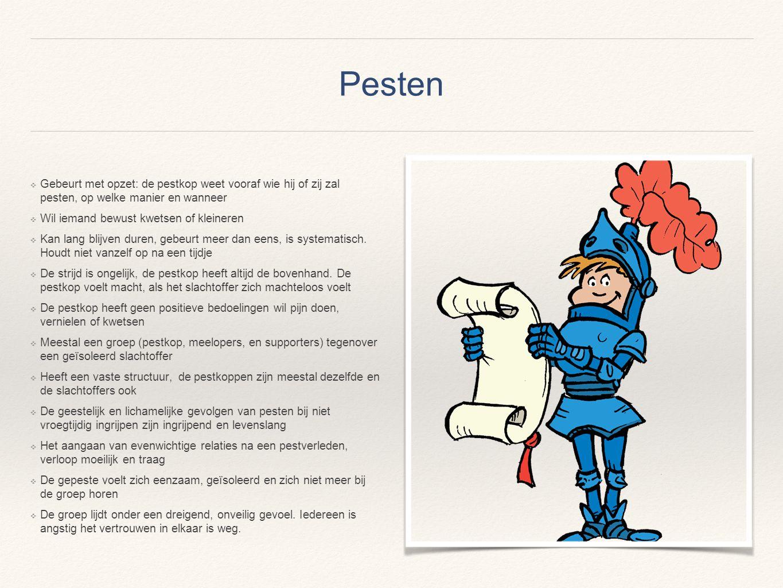 Pesten Gebeurt met opzet: de pestkop weet vooraf wie hij of zij zal pesten, op welke manier en wanneer.