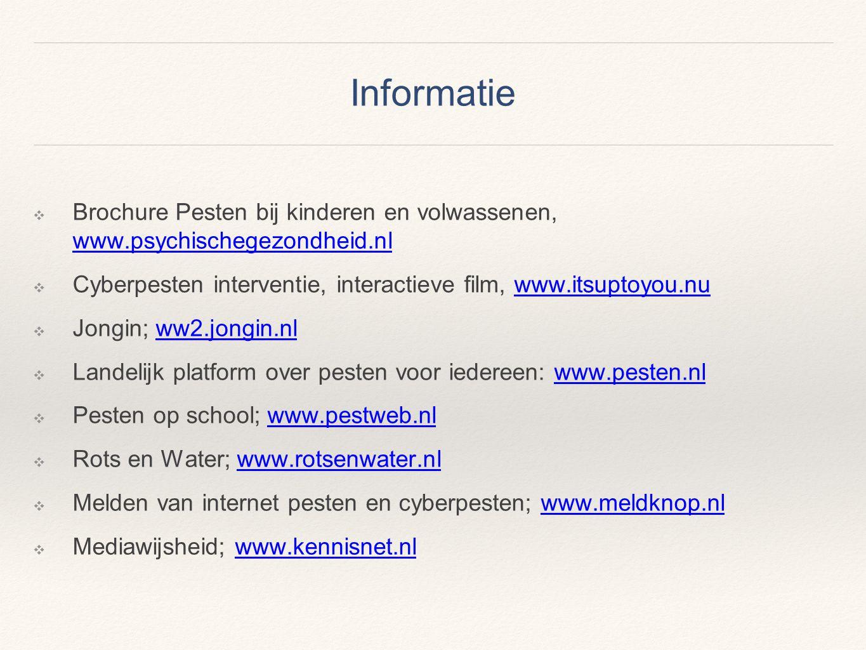 Informatie Brochure Pesten bij kinderen en volwassenen, www.psychischegezondheid.nl. Cyberpesten interventie, interactieve film, www.itsuptoyou.nu.