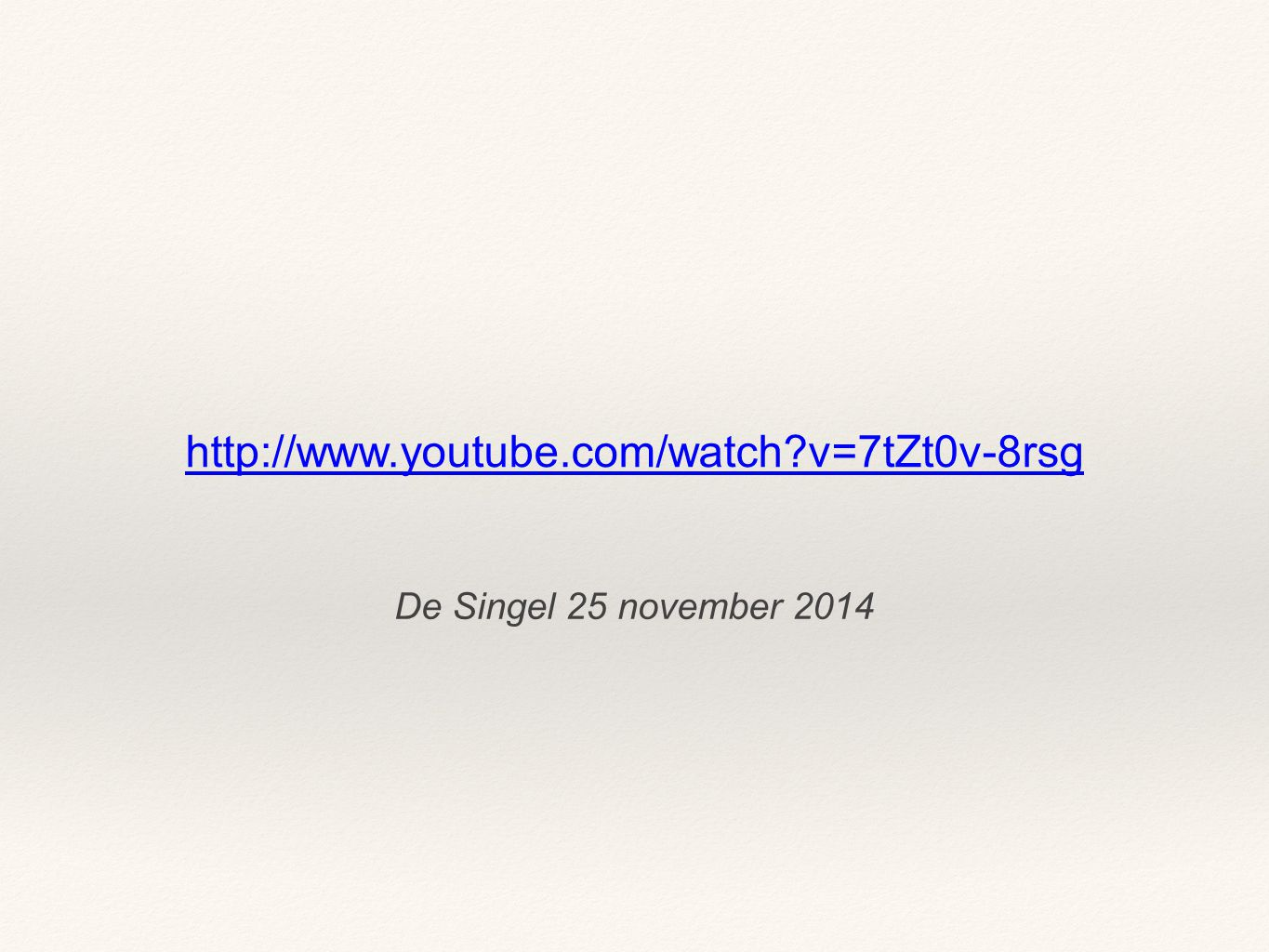 http://www.youtube.com/watch v=7tZt0v-8rsg De Singel 25 november 2014
