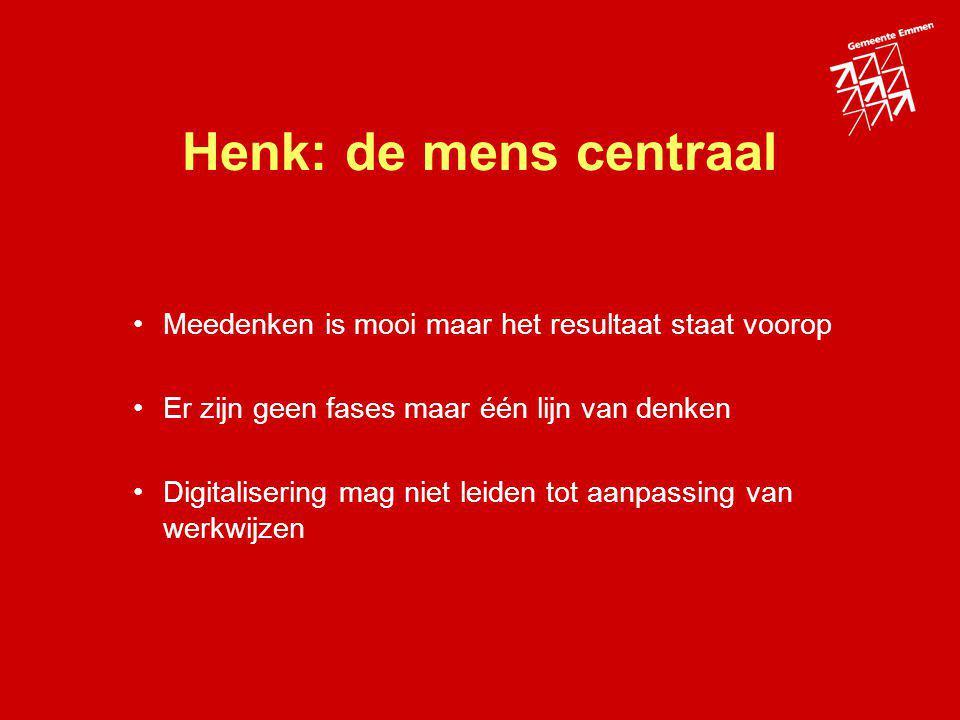 Henk: de mens centraal Meedenken is mooi maar het resultaat staat voorop. Er zijn geen fases maar één lijn van denken.