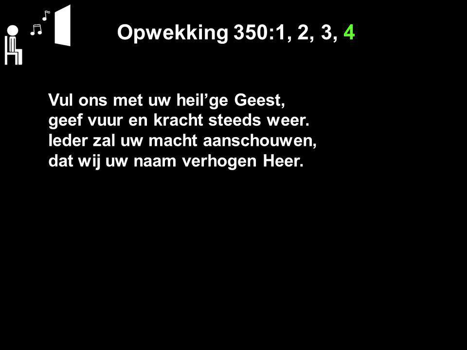 Opwekking 350:1, 2, 3, 4 Vul ons met uw heil'ge Geest,