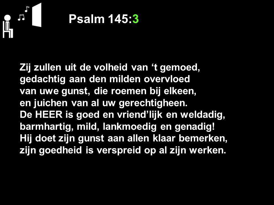 Psalm 145:3 Zij zullen uit de volheid van 't gemoed,