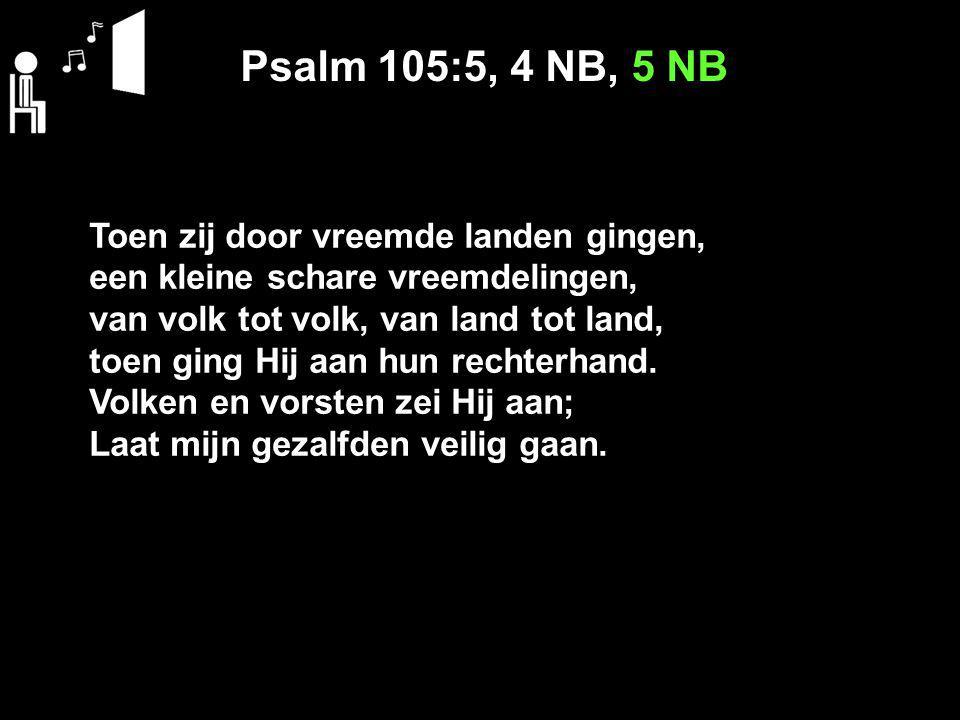 Psalm 105:5, 4 NB, 5 NB Toen zij door vreemde landen gingen,
