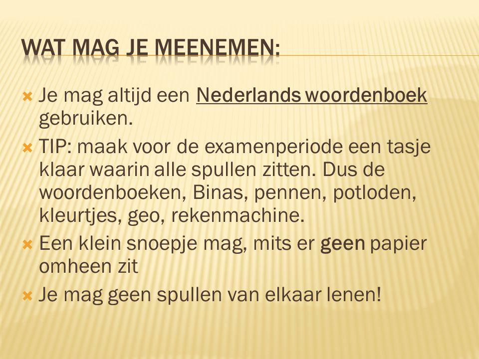 Wat mag je meenemen: Je mag altijd een Nederlands woordenboek gebruiken.