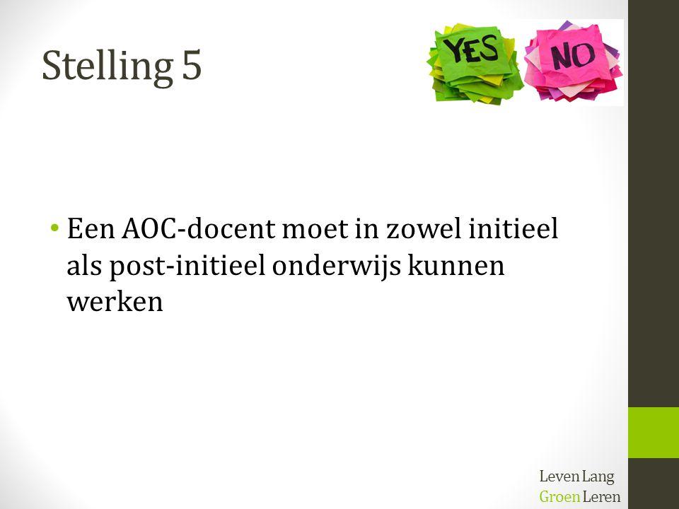 Stelling 5 Een AOC-docent moet in zowel initieel als post-initieel onderwijs kunnen werken.
