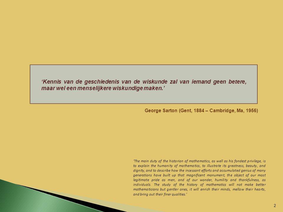 'Kennis van de geschiedenis van de wiskunde zal van iemand geen betere, maar wel een menselijkere wiskundige maken.'