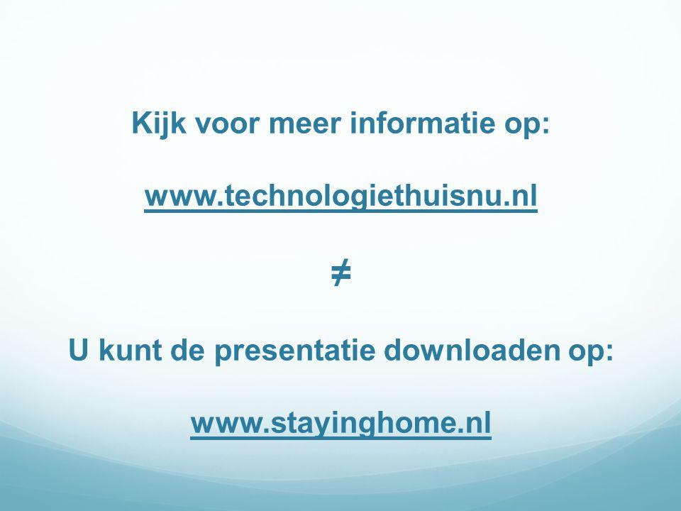 Kijk voor meer informatie op: www. technologiethuisnu
