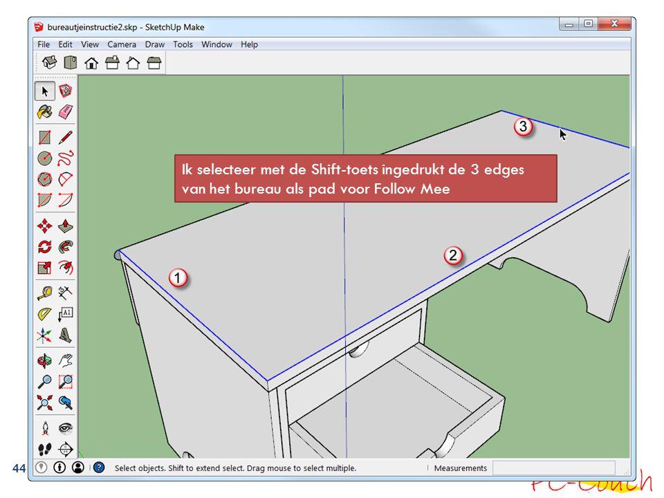 Ik selecteer met de Shift-toets ingedrukt de 3 edges van het bureau als pad voor Follow Mee