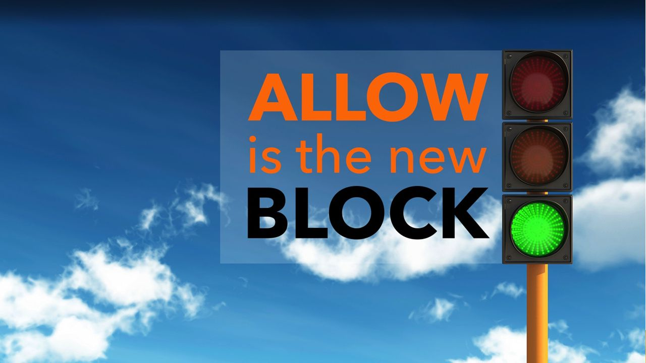 Allow is the new block (allow is new block green light slide)