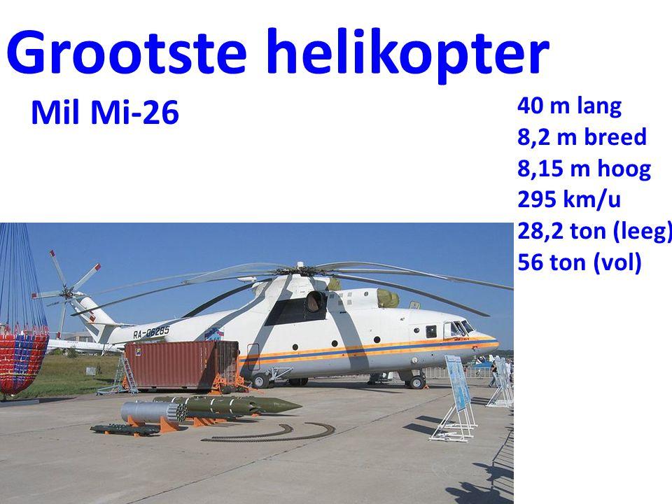Grootste helikopter Mil Mi-26 40 m lang 8,2 m breed 8,15 m hoog