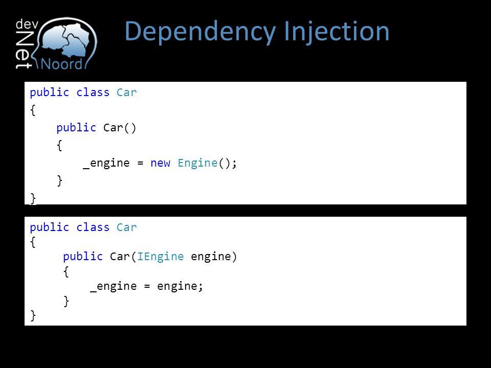 Dependency Injection public class Car { public Car() _engine = new Engine(); } public class Car. {