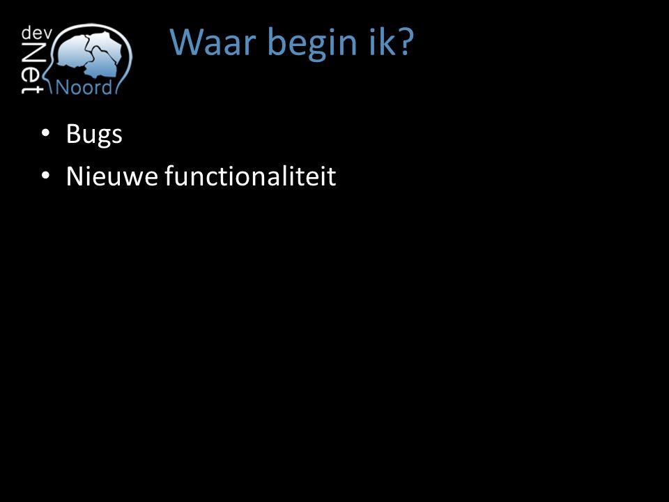 Waar begin ik Bugs Nieuwe functionaliteit Nieuw project Legacy Code