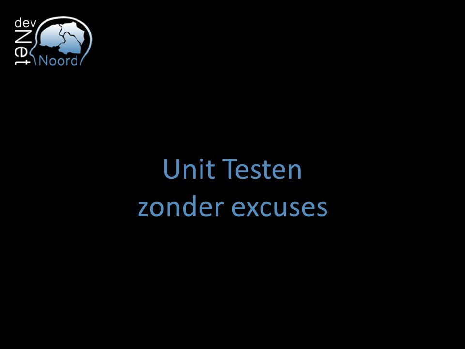 Unit Testen zonder excuses