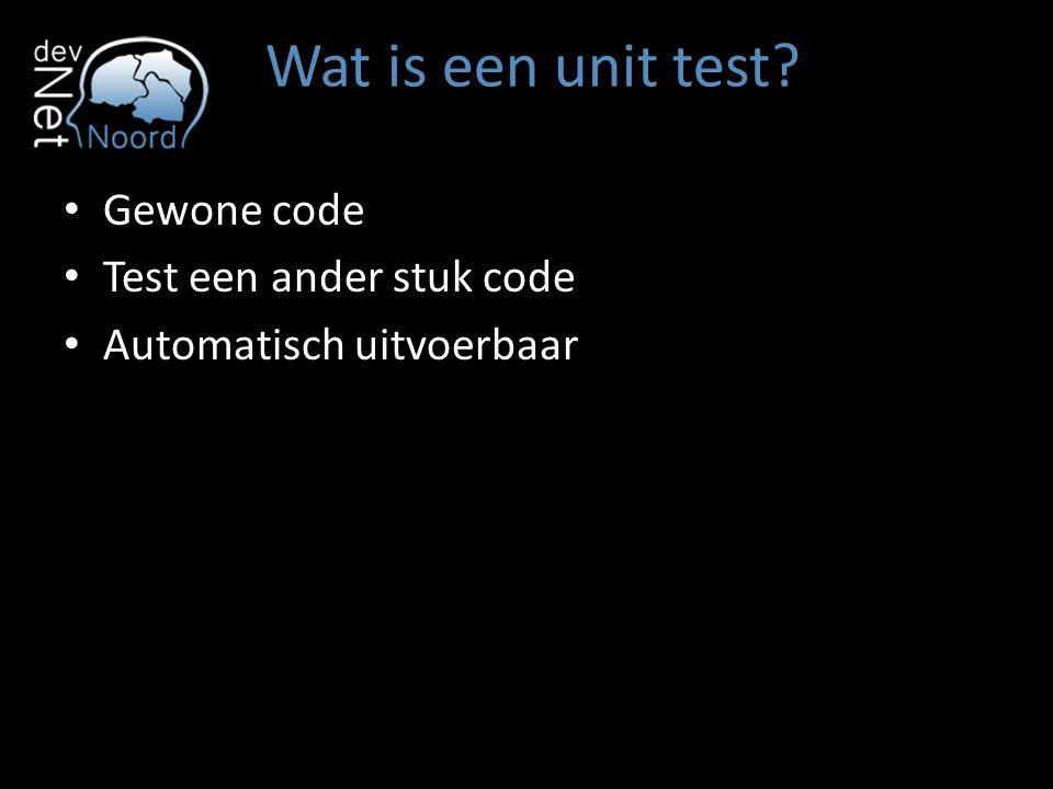 Wat is een unit test Gewone code Test een ander stuk code