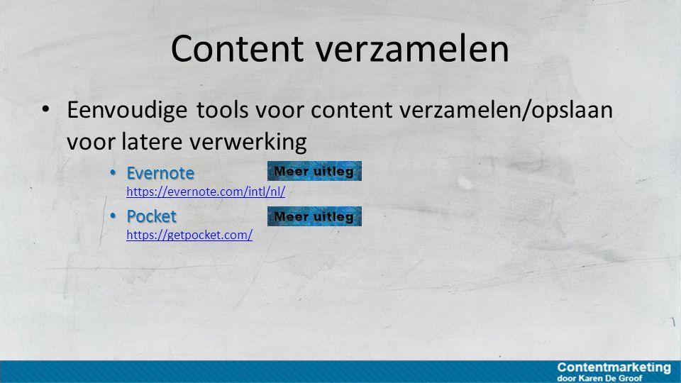 Content verzamelen Eenvoudige tools voor content verzamelen/opslaan voor latere verwerking. Evernote https://evernote.com/intl/nl/