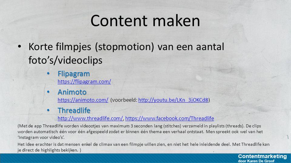 Content maken Korte filmpjes (stopmotion) van een aantal foto's/videoclips. Flipagram https://flipagram.com/