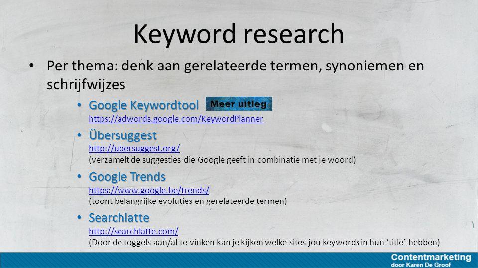 Keyword research Per thema: denk aan gerelateerde termen, synoniemen en schrijfwijzes. Google Keywordtool https://adwords.google.com/KeywordPlanner.