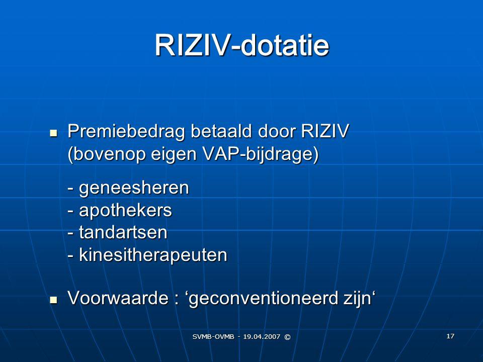 RIZIV-dotatie Premiebedrag betaald door RIZIV (bovenop eigen VAP-bijdrage) - geneesheren - apothekers - tandartsen - kinesitherapeuten.