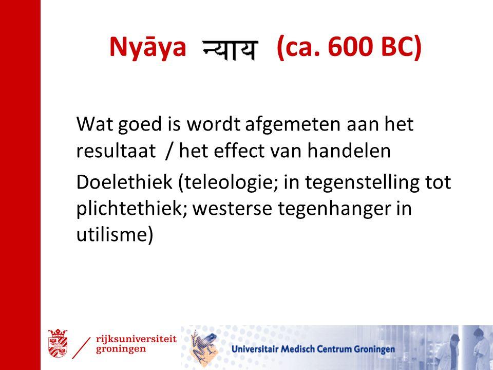 Nyāya (ca. 600 BC) Wat goed is wordt afgemeten aan het resultaat / het effect van handelen.