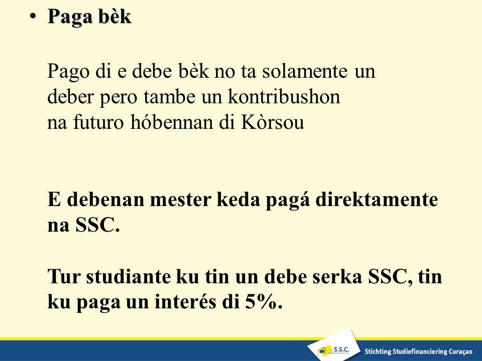 Paga bèk Pago di e debe bèk no ta solamente un deber pero tambe un kontribushon na futuro hóbennan di Kòrsou E debenan mester keda pagá direktamente na SSC.